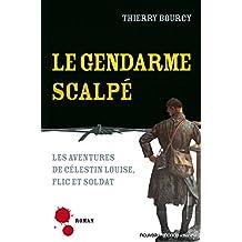 Le gendarme scalpé - Les aventures de Célestin Louise, flic et soldat 5
