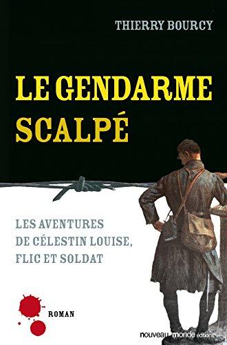 Le gendarme scalpé - Les aventures de Célestin Louise, flic et soldat 5 par Thierry BOURCY