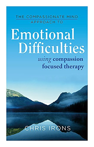 The Compassionate Mind Approach to Emotional Difficulties: Using Compassion-Focused Therapy