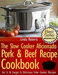 Slow Cooker Pork & Beef - The Slow Cooker Aficionado Pork & Beef Recipe Cookbook (The Slow Cooker Aficionado Recipe Cookbooks 2)