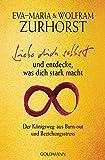 Liebe dich selbst und entdecke, was dich stark macht: Der Königsweg aus Burn-out und Beziehungsstress - Eva-Maria Zurhorst