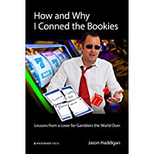How and Why I Conned the Bookies: Lessons from a Loser for Gamblers the World Over (English Edition)