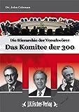 Das Komitee der 300: Die Hierarchie der Verschwörer: Die Hierarchie der Verschwrer