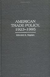 American Trade Policy, 1923-1995: (Contributions in Economics and Economic History) by Edward Kaplan (1996-03-20)