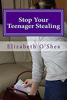 Stop Your Teenager Stealing: Easy Steps to Stop the Stealing Today (The Crisis Collection Book 1) by [O'Shea, Elizabeth]