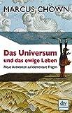 Das Universum und das ewige Leben: Neue Antworten auf elementare Fragen - Marcus Chown