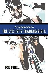 A Companion to the Cyclist's Training Bible by Joe Friel (2009-05-01)