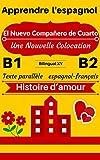 [Apprendre l'espagnol — Histoire d'amour] El Nuevo Compañero de Cuarto — Une Nouvelle Colocation: Texte parallèle (espagnol — français) B1/B2 (Histoires ... Espagnol- Français nº 2) (Spanish Edition)