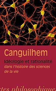 Idéologie et rationalité dans l'histoire des sciences de la vie par Georges Canguilhem
