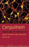 Idéologie et rationalité dans l'histoire des sciences de la vie par Canguilhem