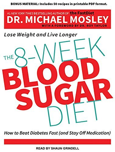 The 8-Week Blood Sugar Diet: How to Beat Diabetes Fast (and Stay Off Medication) by Michael Mosley (2016-03-29)