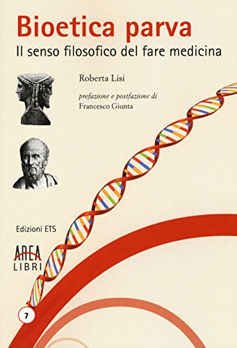 Bioetica parva. Il senso filosofico del fare medicina (Area libri) por Roberta Lisi