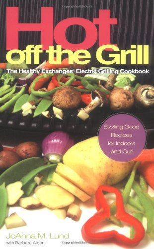 Hot Off The Grill: The Healthy Exchanges Electric Cookbook (Healthy Exchanges Cookbooks) (Grill Electric General)