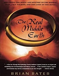 The Real Middle Earth: Exploring the Magic and Mystery of the Middle Ages, J.R.R. Tolkien, and The Lord of the Rings by Brian Bates (2004-10-29)
