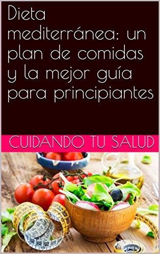 Dieta mediterránea: un plan de comidas y la mejor guía para principiantes