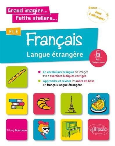 FLE (Français langue étrangère). Le vocabulaire français en images avec exercices ludiques. Apprendre et réviser les mots de base. (A1) (fichiers audio)