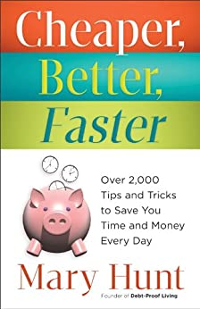 Cheaper, Better, Faster: Over 2,000 Tips and Tricks to Save You Time and Money Every Day di [Hunt, Mary]