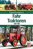 Fahr-Traktoren: 1938-1968 (Typenkompass) - Ulf Kaack