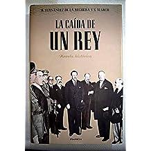 LA CAÍDA DE UN REY. Novela histórica