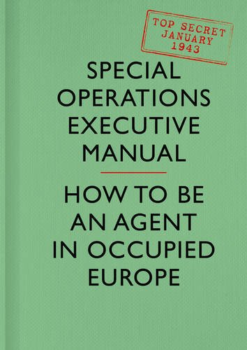 SOE Manual: How to be an Agent in Occupied Europe