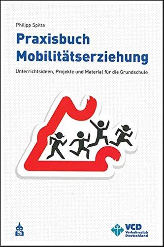 Praxisbuch Mobilitätserziehung: Unterrichtsideen, Projekte und Material für die Grundschule