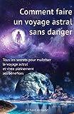 comment faire un voyage astral sans danger tous les secrets pour ma?triser le voyage astral et vivre pleinement ses b?n?fices