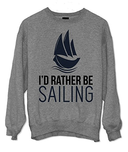 I'd Rather Be Sailing Hobby Sea Water Ship Boat Sweatshirt Grau X-Large