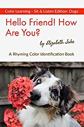 Hello Friend!  How Are You? - Color Learning Sit & Listen Edition: Dogs: A Rhyming Color Identification Book (Hello Friends Colors: Dogs 2) (English Edition)