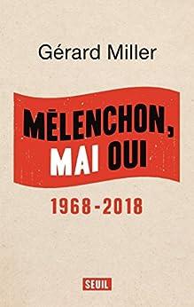 Mélenchon, Mai oui - 1968-2018 par [Miller, Gerard]