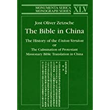 The Bible in China: The History of the Union Version or The Culmination of Protestant Missionary Bible Translation in China (Monumenta Serica Monograph Series)