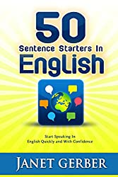 50 Sentence Starters in English: Start Speaking in English Quickly and with Confidence (English Edition)