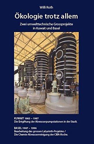 Ökologie trotz allem: Zwei umwelttechnische Grossprojekte in Kuwait und Basel