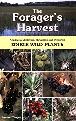 The Forager's Harvest: A Guide to Identifying, Harvesting, and Preparing Edible Wild Plants by Samuel Thayer (2006-05-15)