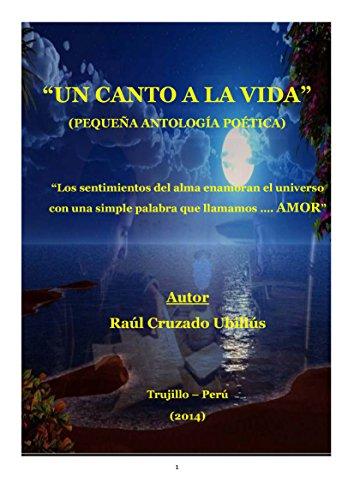 UN CANTO A LA VIDA (Pequeña antología poética) por RAÚL CRUZADO UBILLÚS