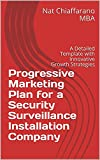 Progressive Marketing Plan for a Security Surveillance Installation Company: A Detailed Template with Innovative Growth Strategies (English Edition)