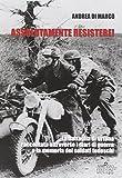 Scarica Libro Assolutamente resistere La battaglia di Ortona raccontata attraverso i diari di guerra e la memoria dei soldati tedeschi (PDF,EPUB,MOBI) Online Italiano Gratis