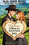 MAIL ORDER BRIDE: Victoria: A Bride for Ranch Hand Joey: Sweet, Clean & Wholesome Historical Romance (Mail Order Brides for the Spring Valley Ranchers Book 4)