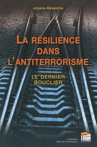 La résilience dans l'antiterrorisme : Le dernier bouclier par Joseph Henrotin
