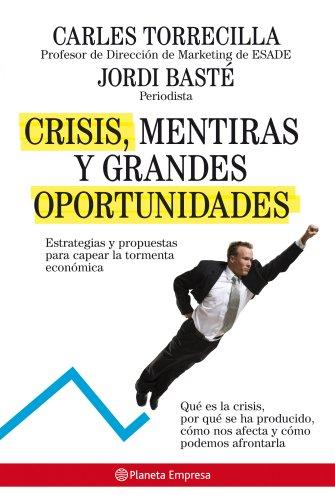 Crisis, mentiras y grandes oportunidades por Carlos Torrecilla Gumbau