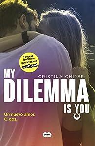 My Dilemma Is You. Un Nuevo Amor. O Dos... par Cristina Chiperi