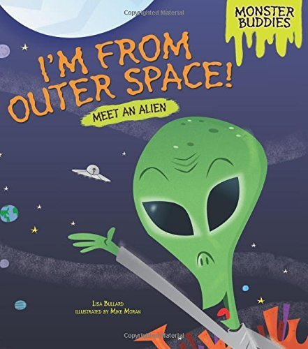 I'm from Outer Space!: Meet an Alien (Monster Buddies) by Lisa Bullard (2014-08-01)