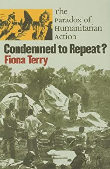 Condemned to Repeat: The Paradox of Humanitarian Action by [Terry, Fiona]