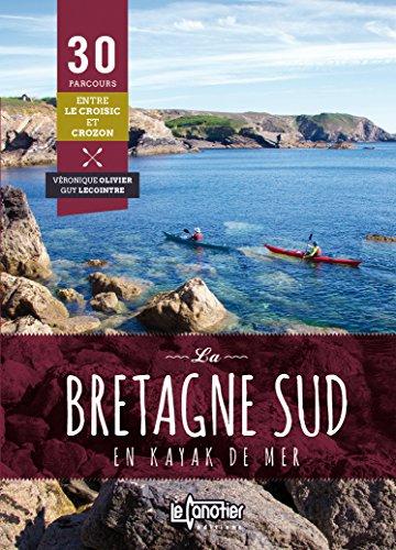 La Bretagne sud en kayak de mer : 30 parcours du Croisic  Crozon