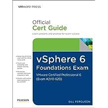 Vsphere 6 Foundations Exam Official Cert Guide Exam #2v0-620: VMware Certified Professional 6