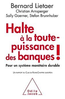 Halte à la toute-puissance des banques!: Pour un système monétaire durable par [Lietaer, Bernard]