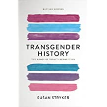 Transgender History, second edition: The Roots of Today's Revolution (English Edition)
