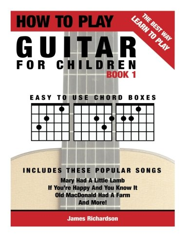 How To Play Guitar For Children Book 1: The Best Way To Learn And Play: Volume 1 por Mr James Michael Richardson