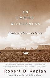 An Empire Wilderness: Travels into America's Future by Robert D. Kaplan (1999-09-07)