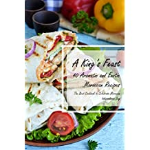 A King's Feast: 40 Aromatic and Exotic Moroccan Recipes - The Best Cookbook to Celebrate Moroccan Independence Day (English Edition)