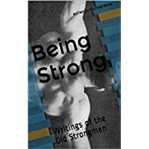 Being Strong: Writings of the Old Strongmen (English Edition)